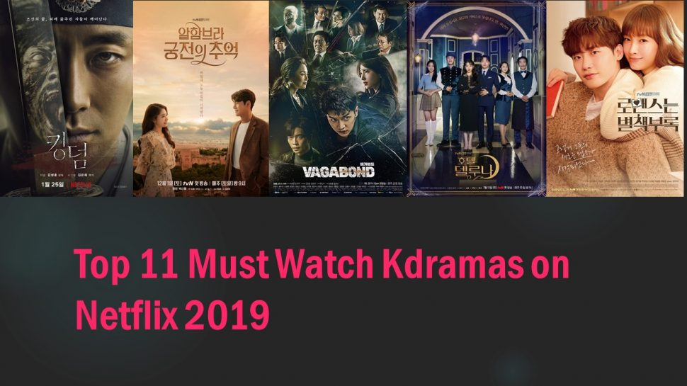 Top 11 Must Watch Kdramas On Netflix 2019