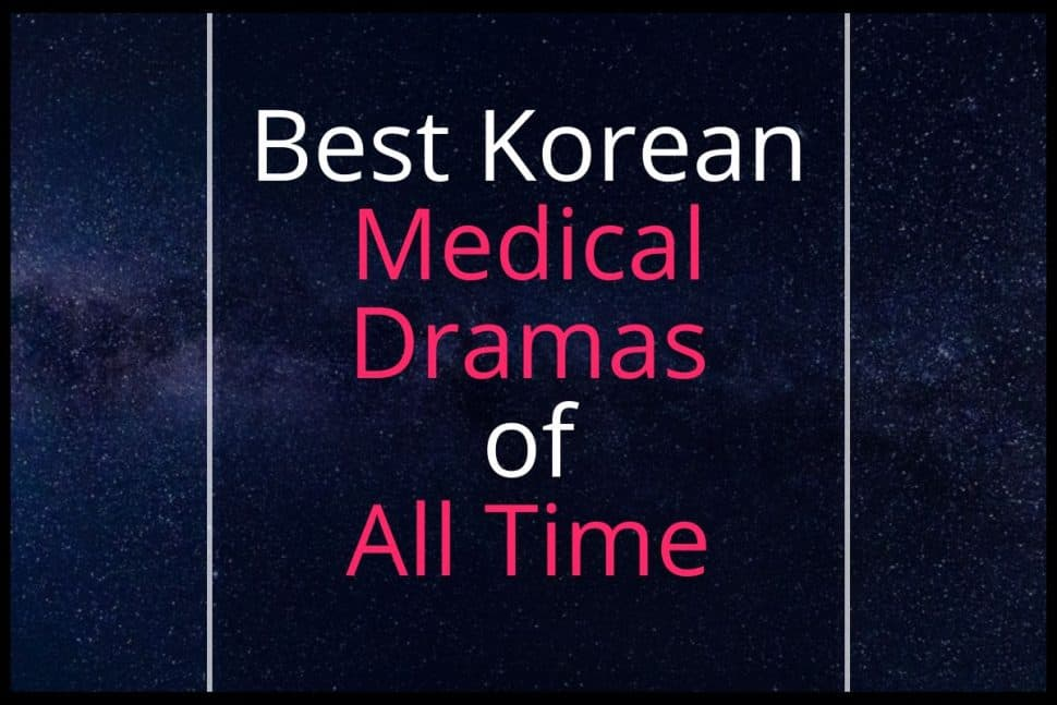 Best Korean Medical Dramas Of All Time