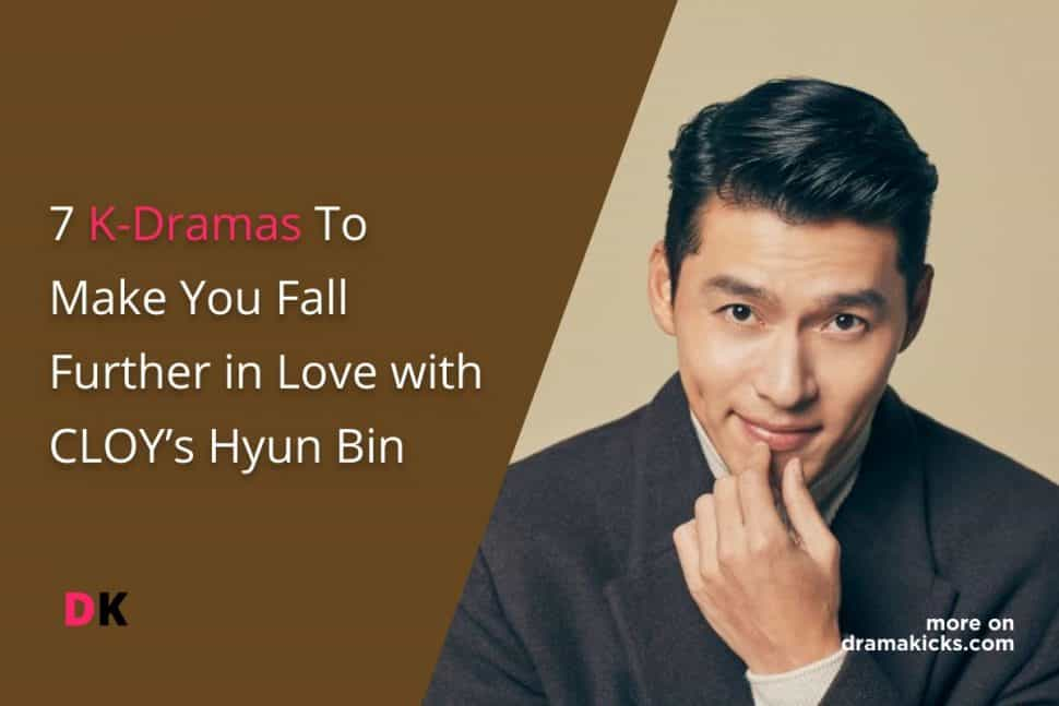 7 K Dramas To Make You Fall Further In Love With Cloy's Hyun Bin