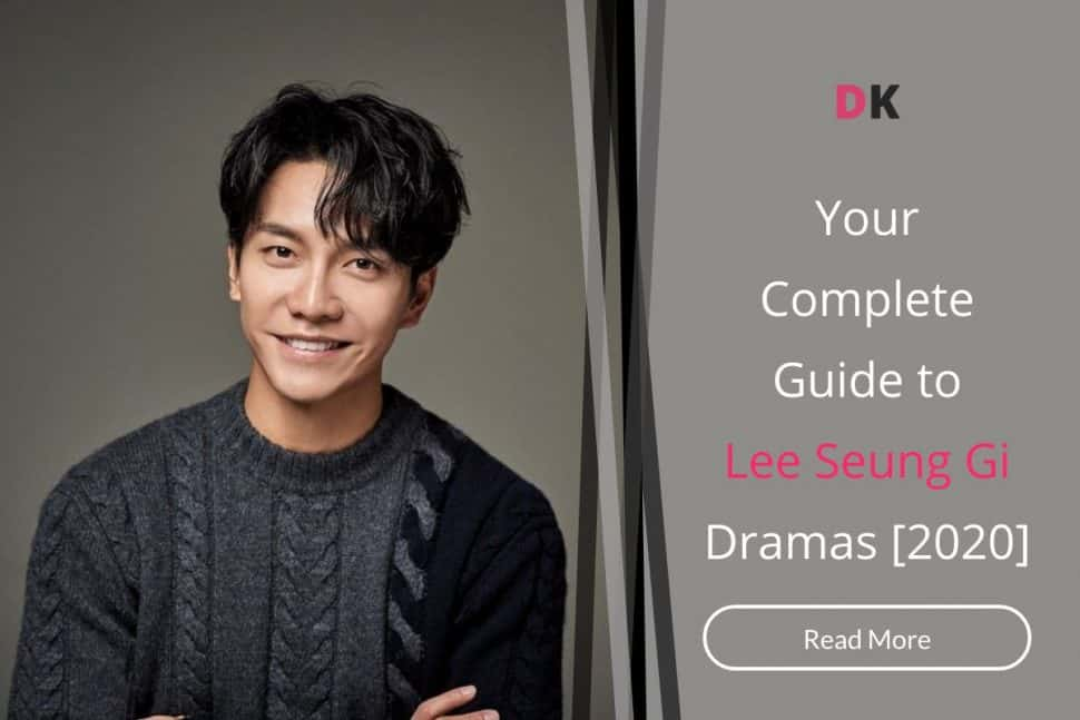 Your Complete Guide To Lee Seung Gi Dramas [2020]