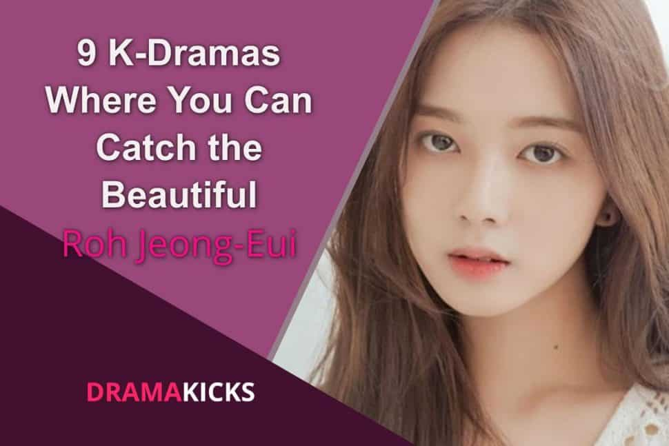 9 K Dramas Where You Can Catch The Beautiful Roh Jeong Eui