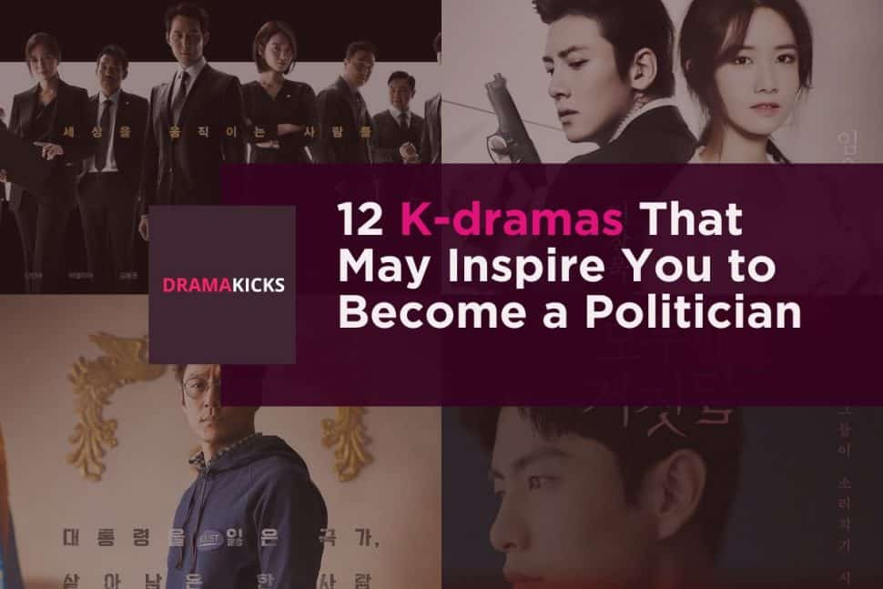 12 K Dramas That May Inspire You To Become A Politician