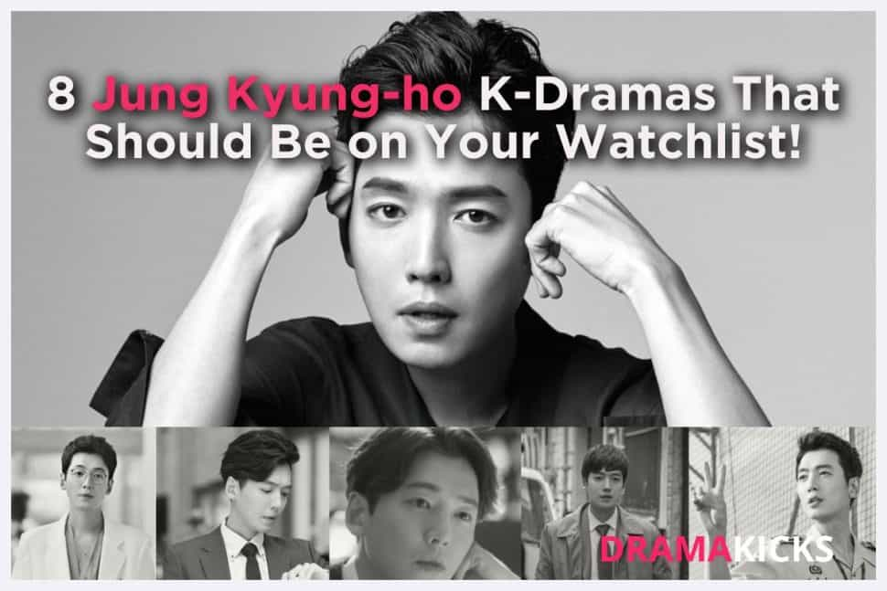 8 jung kyung ho k dramas that should be on your watchlist