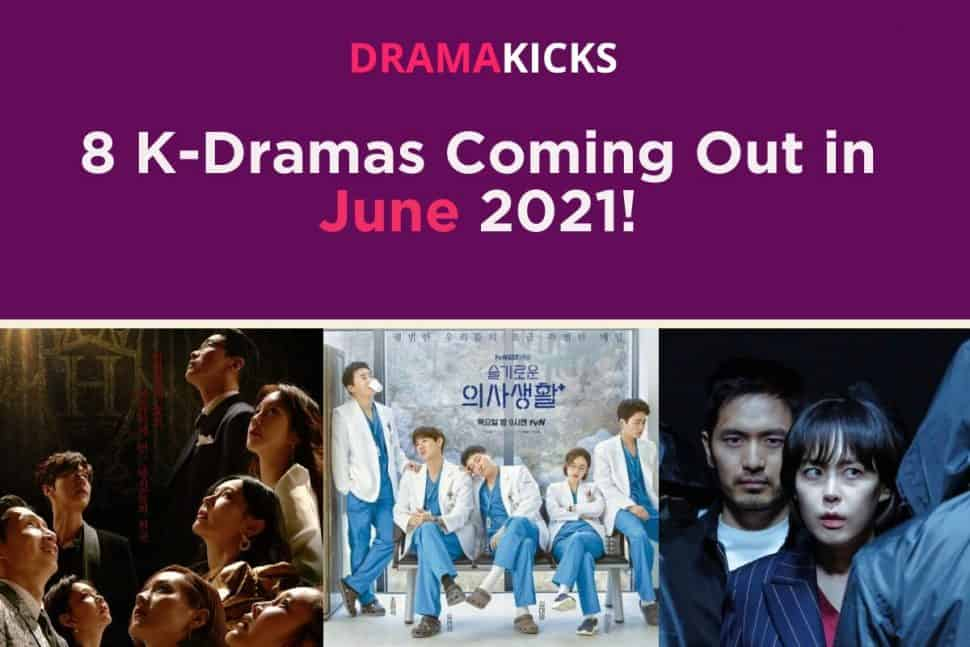 8 k dramas coming out in june 2021!