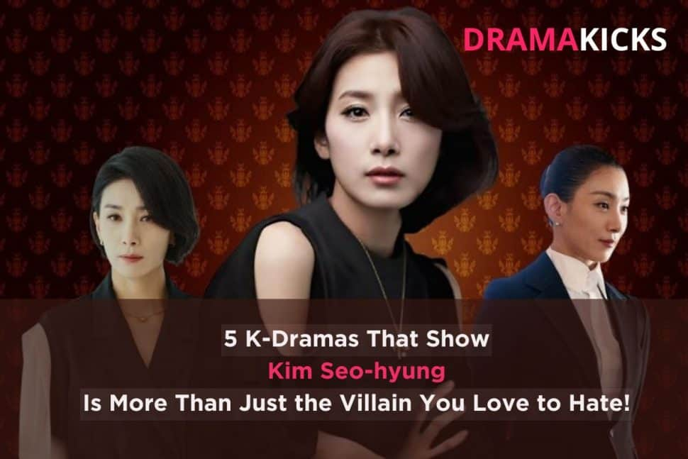 5 k dramas that show kim seo hyung is more than just the villain you love to hate!